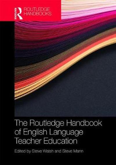 The Routledge Handbook of English Language Teacher Education - Steve Walsh
