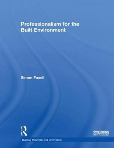 Professionalism for the Built Environment - Simon Foxell