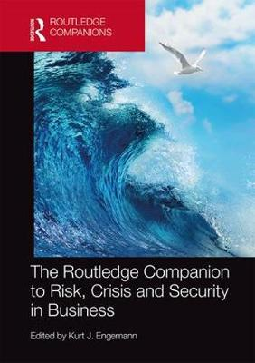 The Routledge Companion to Risk, Crisis and Security in Business - Kurt J. Engemann