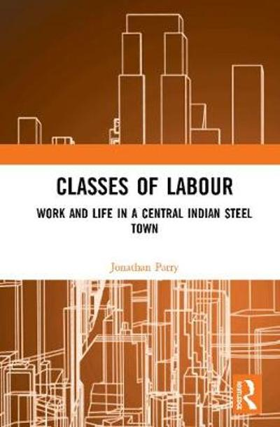 Classes of Labour - Jonathan Parry