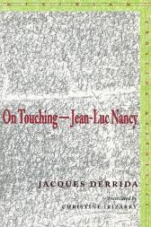 On Touching-Jean-Luc Nancy - Jacques Derrida Christine Irizarry