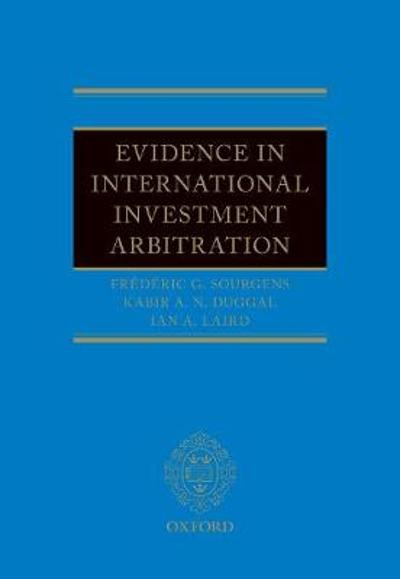 Evidence in International Investment Arbitration - Frederic G. Sourgens