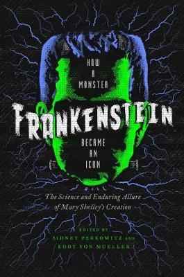 Frankenstein - How A Monster Became an Icon - The Science and Enduring Allure of Mary Shelley`s Creation - Sidney Perkowitz