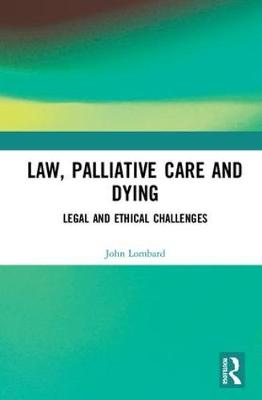 Law, Palliative Care and Dying - John Lombard