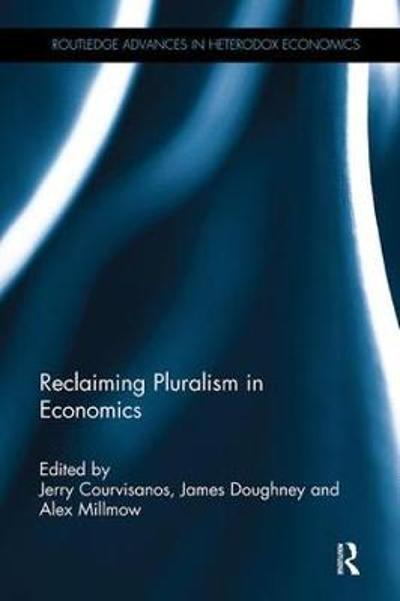Reclaiming Pluralism in Economics - Jerry Courvisanos
