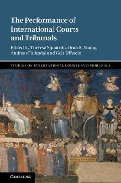 The Performance of International Courts and Tribunals - Theresa Squatrito