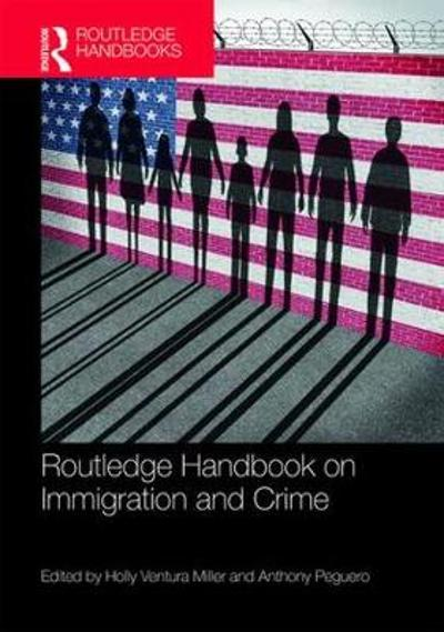 Routledge Handbook on Immigration and Crime - Holly Ventura Miller