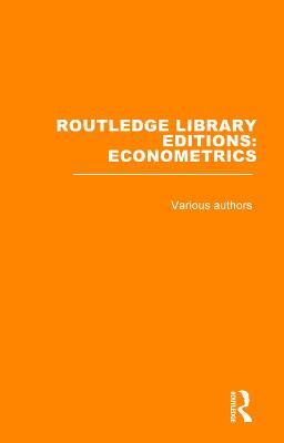 Routledge Library Editions: Econometrics - Various