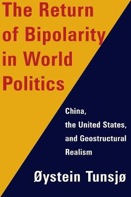 The Return of Bipolarity in World Politics - Oystein Tunsjo