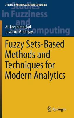 Fuzzy Sets-based Methods and Techniques for Modern Analytics - Ali Ebrahimnejad