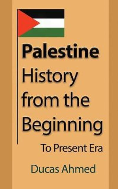 Palestine History, from the Beginning - Ducas Ahmed