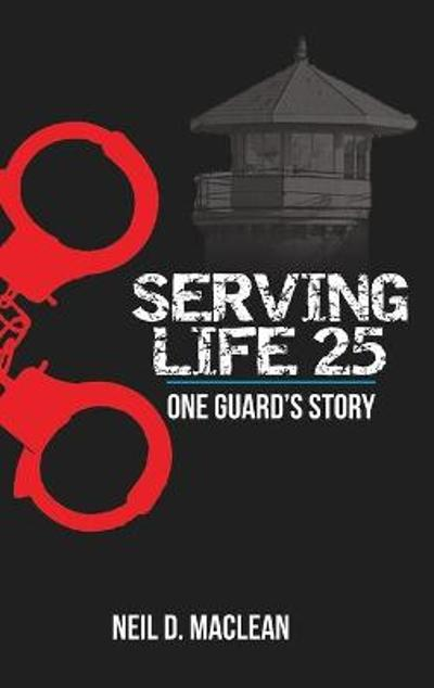 Serving Life 25-One Guard's Story - Neil MacLean