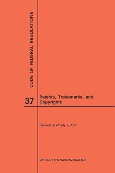 Code of Federal Regulations Title 37, Patents, Trademarks and Copyrights, 2017 - Nara