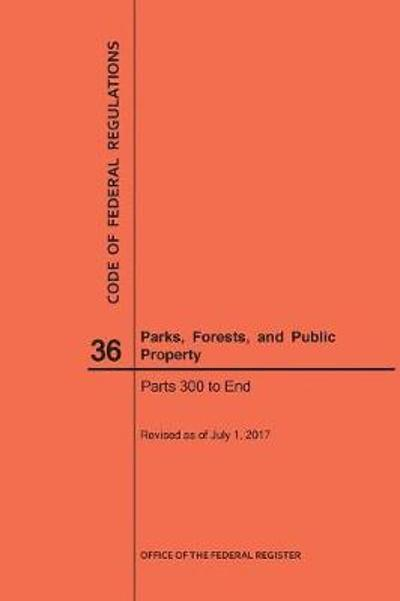 Code of Federal Regulations Title 36, Parks, Forests and Public Property, Parts 300-End, 2017 - Nara