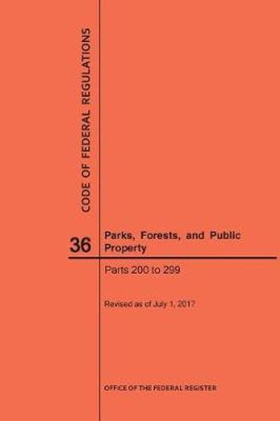 Code of Federal Regulations Title 36, Parks, Forests and Public Property, Parts 200-299, 2017 - Nara