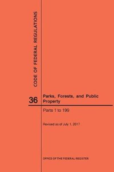 Code of Federal Regulations Title 36, Parks, Forests and Public Property, Parts 1-199, 2017 - Nara
