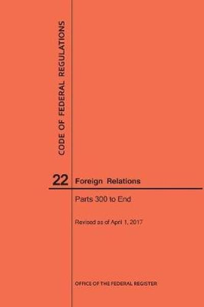Code of Federal Regulations Title 22, Foreign Relations, Parts 300-End, 2017 - Nara
