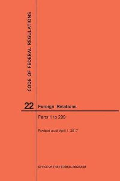 Code of Federal Regulations Title 22, Foreign Relations, Parts 1-299, 2017 - Nara