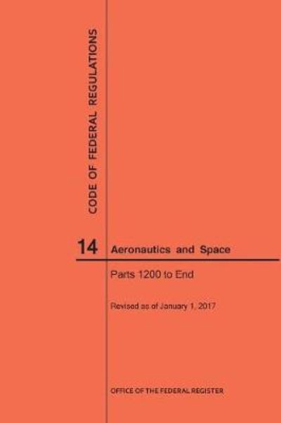 Code of Federal Regulations, Title 14, Aeronautics and Space, Parts 1200-End, 2017 - Nara