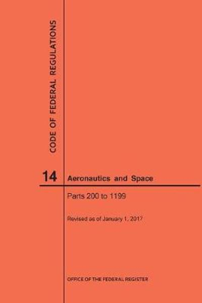 Code of Federal Regulation, Title 14, Aeronautics and Space, Parts 200-1199, 2017 - Nara
