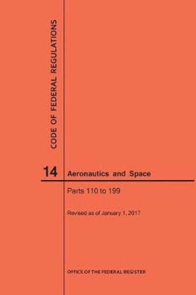 Code of Federal Regulations, Title 14, Aeronautics and Space, Parts 110-199, 2017 - Nara