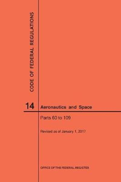 Code of Federal Regulations, Title 14, Aeronautics and Space, Parts 60-109, 2017 - Nara