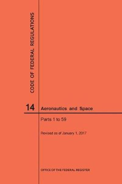 Code of Federal Regulations, Title 14, Aeronautics and Space, Parts 1-59, 2017 - Nara