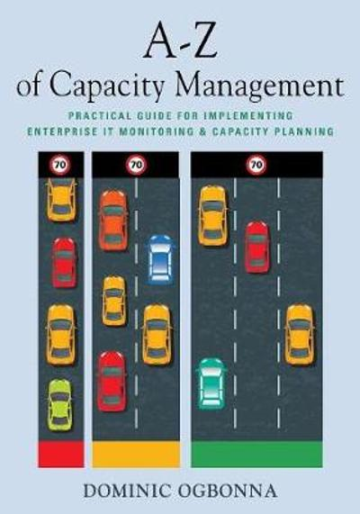 A-Z of Capacity Management - Dominic Ogbonna