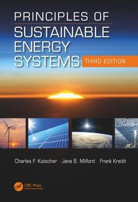 Principles of Sustainable Energy Systems, Third Edition - Charles F. Kutscher