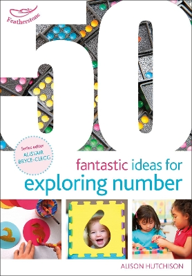 50 Fantastic Ideas for Exploring Number - Alison Hutchison