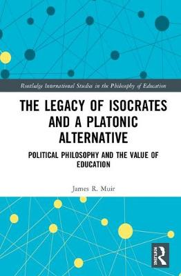 The Legacy of Isocrates and a Platonic Alternative - James Robert Muir