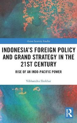 Indonesia's Foreign Policy and Grand Strategy in the 21st Century - Shekhar Vibhanshu