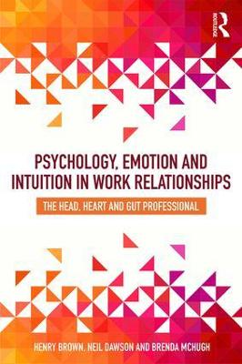 Psychology, Emotion and Intuition in Work Relationships - Henry Brown