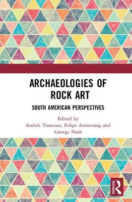 Archaeologies of Rock Art - Andres Troncoso Melendez