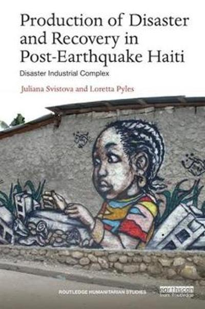 Production of Disaster and Recovery in Post-Earthquake Haiti - Juliana Svistova