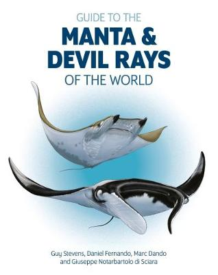 Guide to the Manta and Devil Rays of the World - Guy Stevens