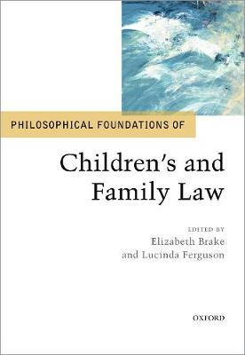 Philosophical Foundations of Children's and Family Law - Elizabeth Brake