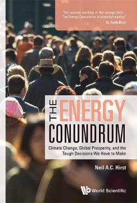 Energy Conundrum, The: Climate Change, Global Prosperity, And The Tough Decisions We Have To Make - Neil A C Hirst