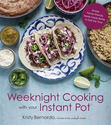 Weeknight Cooking with Your Instant Pot - Kristy Bernardo