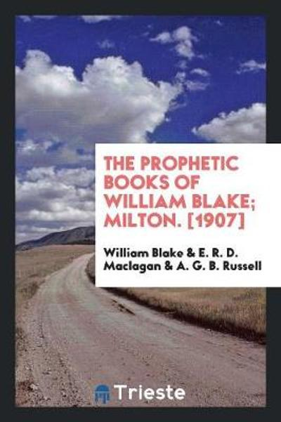 The Prophetic Books of William Blake; Milton. [1907] - William Blake