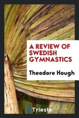 A Review of Swedish Gymnastics - Theodore Hough