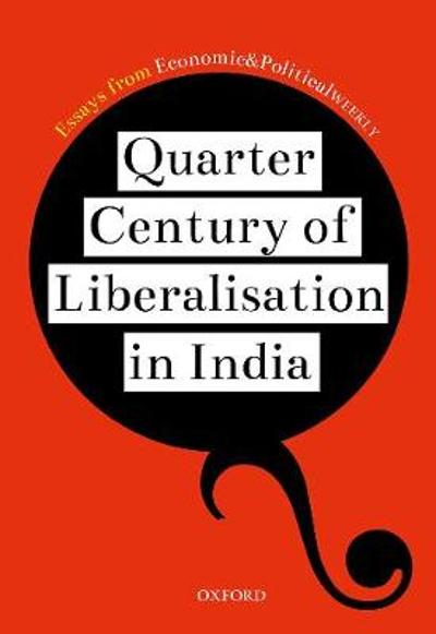 Quarter Century of Liberalization in India - Essays from EPW