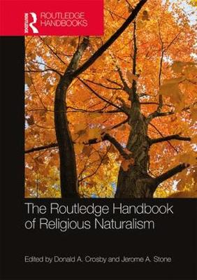The Routledge Handbook of Religious Naturalism - Donald A. Crosby