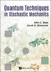 Quantum Techniques In Stochastic Mechanics - John C Baez Jacob D Biamonte