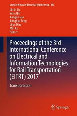 Proceedings of the 3rd International Conference on Electrical and Information Technologies for Rail Transportation (EITRT) 2017 - Limin Jia