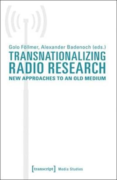 Transnationalizing Radio Research - New Approaches to an Old Medium - Alexander Badenoch
