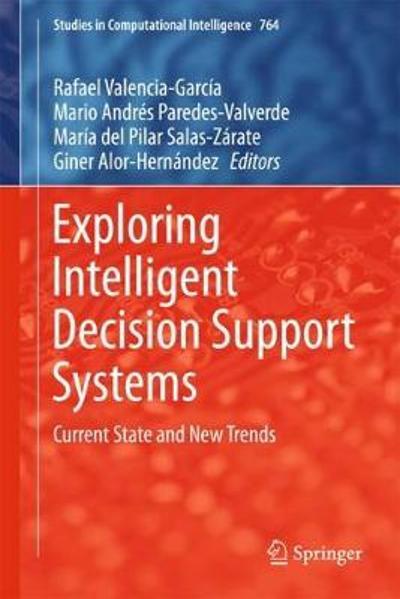 Exploring Intelligent Decision Support Systems - Rafael Valencia-Garcia