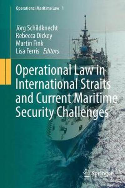 Operational Law in International Straits and Current Maritime Security Challenges - Joerg Schildknecht
