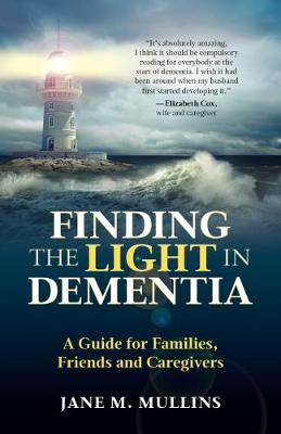 Finding the Light in Dementia - Jane M. Mullins