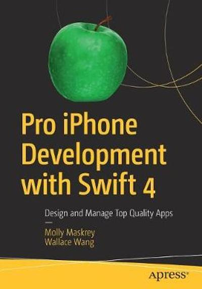 Pro iPhone Development with Swift 4 - Molly Maskrey